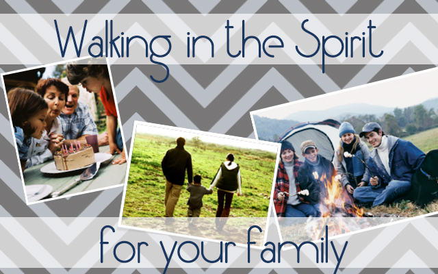 Walking in the Spirit with Your Family - Part One