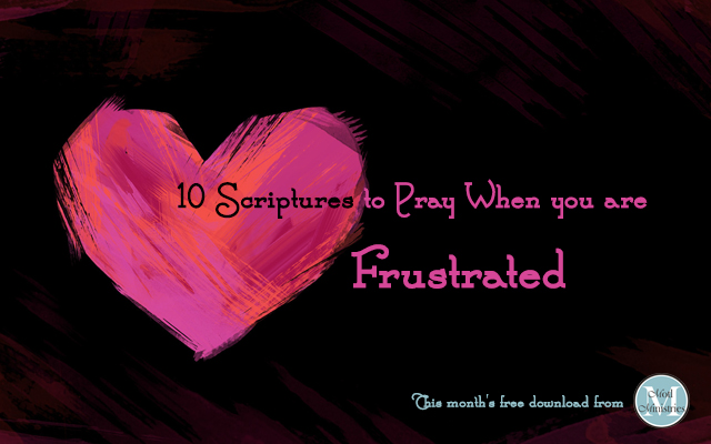 10 scriptures to pray when you are frustrated